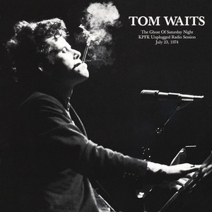TOM WAITS - The Ghost Of Saturday Night: Kpfk Unplugged Radio Session 1974 - 33T