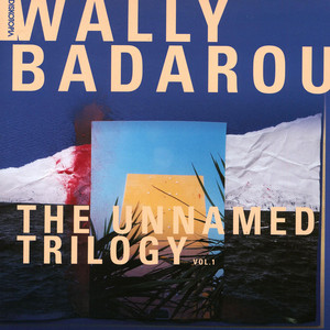 WALLY BADAROU - The Unnamed Trilogy - Maxi x 1