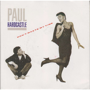 PAUL HARDCASTLE - Don't Waste My Time - 45T x 1