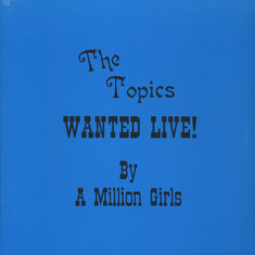 Topics, The - Wanted Live! By a Million Girls