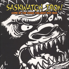 Saskwatch Iron - Come At The Kings , You Best Not Miss