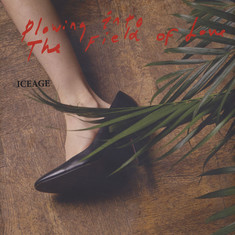 Iceage - Plowing Into The Fields Of Love