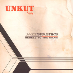 Jazz Spastiks & Rebels To The Grain - Unkut Fresh