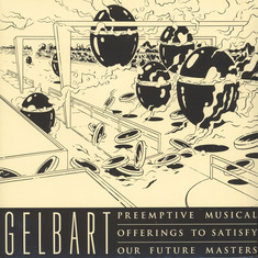 Gelbart - Preemptive Musical Offerings To Satisfy Our Future Masters