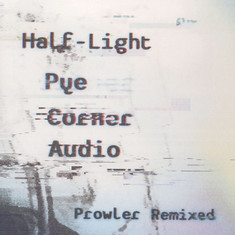 Pye Corner Audio - Half-Light: Prowler Remixed