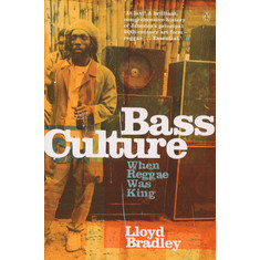 Lloyd Bradley - Bass Culture. When Reggae Was King
