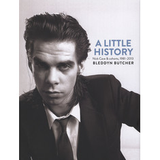 Bleddyn Butcher - A Little History: Photographs Of Nick Cave And Cohorts 1981 - 201