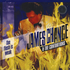 James Chance & The Contortions - The Flesh Is Weak